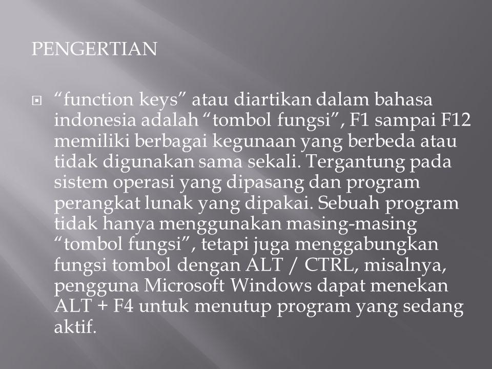 """PENGERTIAN  """"function keys"""" atau diartikan dalam bahasa indonesia adalah """"tombol fungsi"""", F1 sampai F12 memiliki berbagai kegunaan yang berbeda atau"""