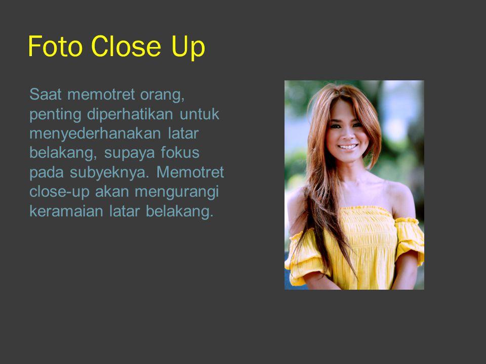 Foto Close Up Saat memotret orang, penting diperhatikan untuk menyederhanakan latar belakang, supaya fokus pada subyeknya. Memotret close-up akan meng