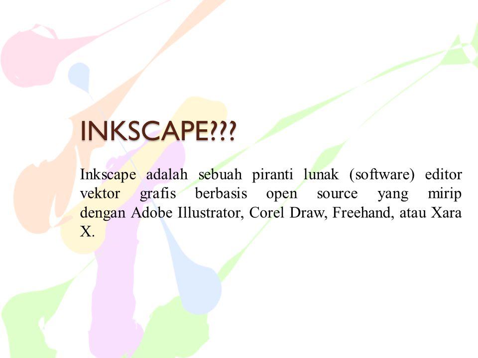 INKSCAPE??? Inkscape adalah sebuah piranti lunak (software) editor vektor grafis berbasis open source yang mirip dengan Adobe Illustrator, Corel Draw,