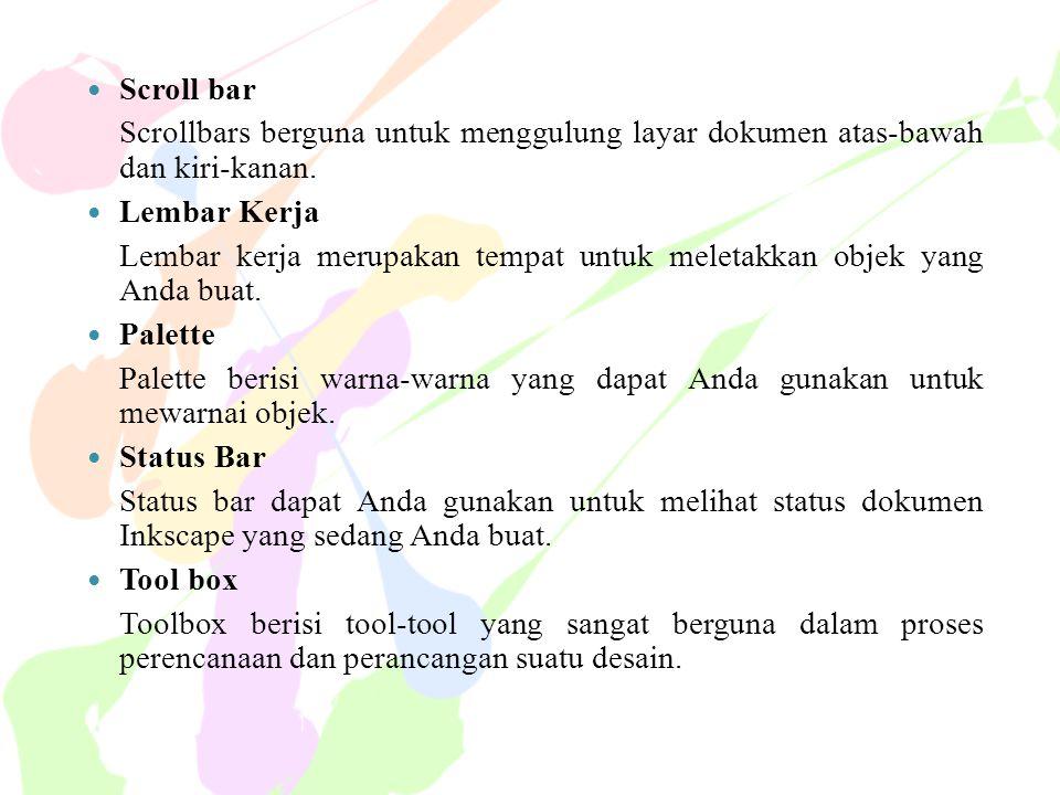  Scroll bar Scrollbars berguna untuk menggulung layar dokumen atas-bawah dan kiri-kanan.  Lembar Kerja Lembar kerja merupakan tempat untuk meletakka