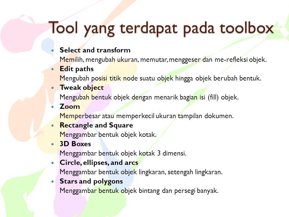 Tool yang terdapat pada toolbox  Select and transform Memilih, mengubah ukuran, memutar, menggeser dan me-refleksi objek.  Edit paths Mengubah posis