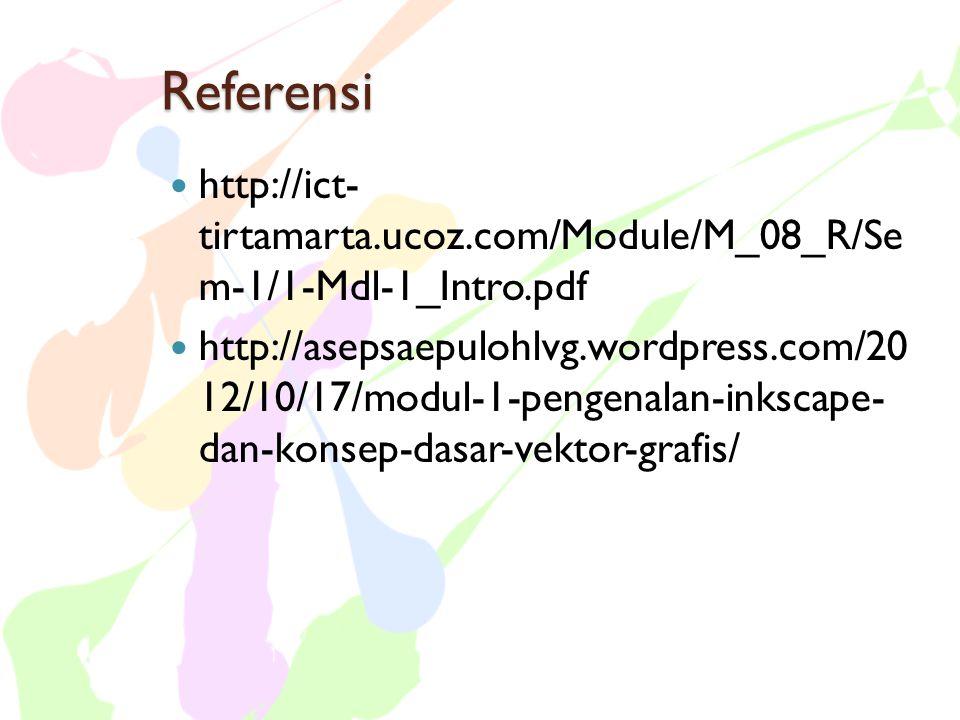 Referensi  http://ict- tirtamarta.ucoz.com/Module/M_08_R/Se m-1/1-Mdl-1_Intro.pdf  http://asepsaepulohlvg.wordpress.com/20 12/10/17/modul-1-pengenal