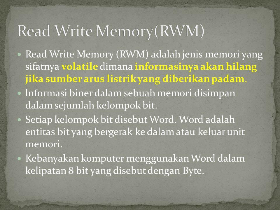  Read Write Memory (RWM) adalah jenis memori yang sifatnya volatile dimana informasinya akan hilang jika sumber arus listrik yang diberikan padam. 