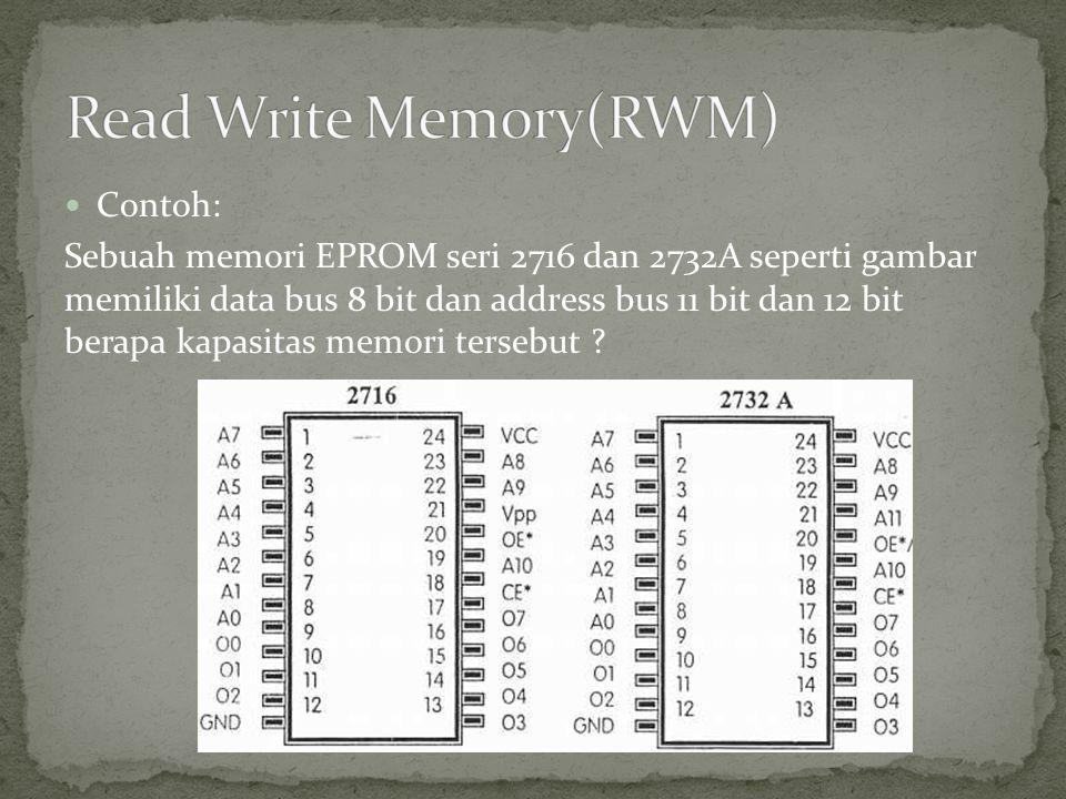  Contoh: Sebuah memori EPROM seri 2716 dan 2732A seperti gambar memiliki data bus 8 bit dan address bus 11 bit dan 12 bit berapa kapasitas memori ter