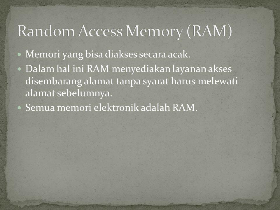  Memori yang bisa diakses secara acak.  Dalam hal ini RAM menyediakan layanan akses disembarang alamat tanpa syarat harus melewati alamat sebelumnya