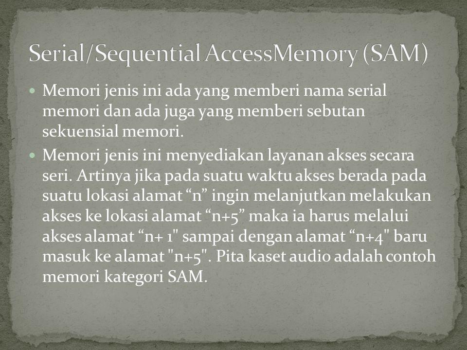  Memori jenis ini ada yang memberi nama serial memori dan ada juga yang memberi sebutan sekuensial memori.  Memori jenis ini menyediakan layanan aks