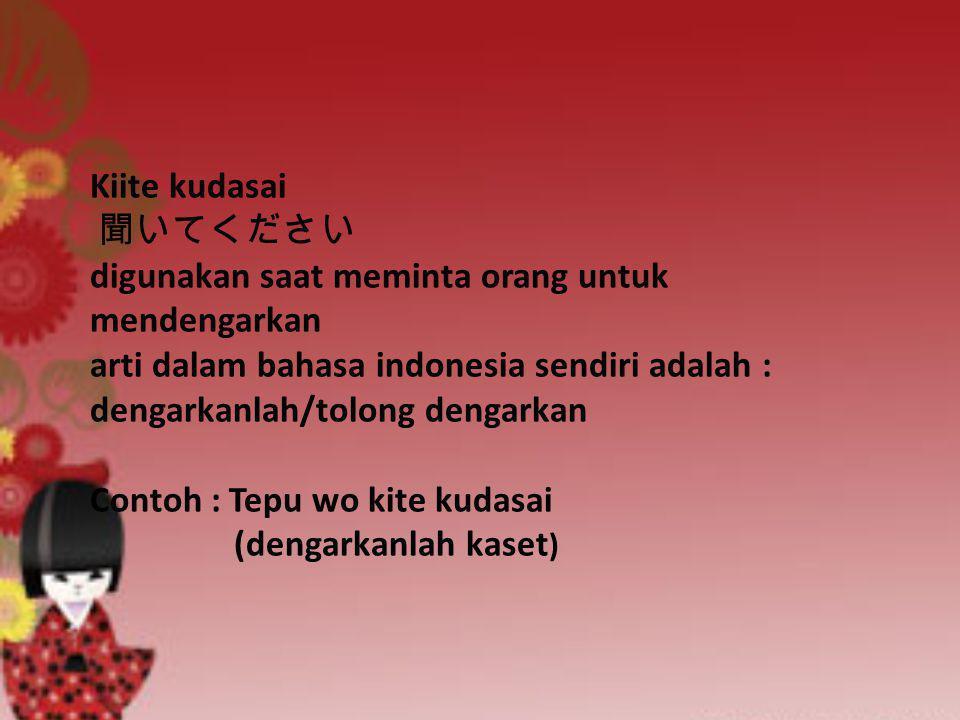 Kiite kudasai 聞いてください digunakan saat meminta orang untuk mendengarkan arti dalam bahasa indonesia sendiri adalah : dengarkanlah/tolong dengarkan Conto