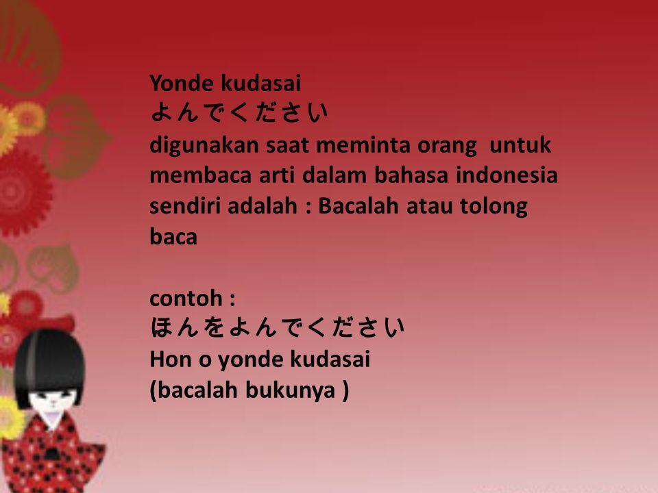 Yonde kudasai よんでください digunakan saat meminta orang untuk membaca arti dalam bahasa indonesia sendiri adalah : Bacalah atau tolong baca contoh : ほんをよんで