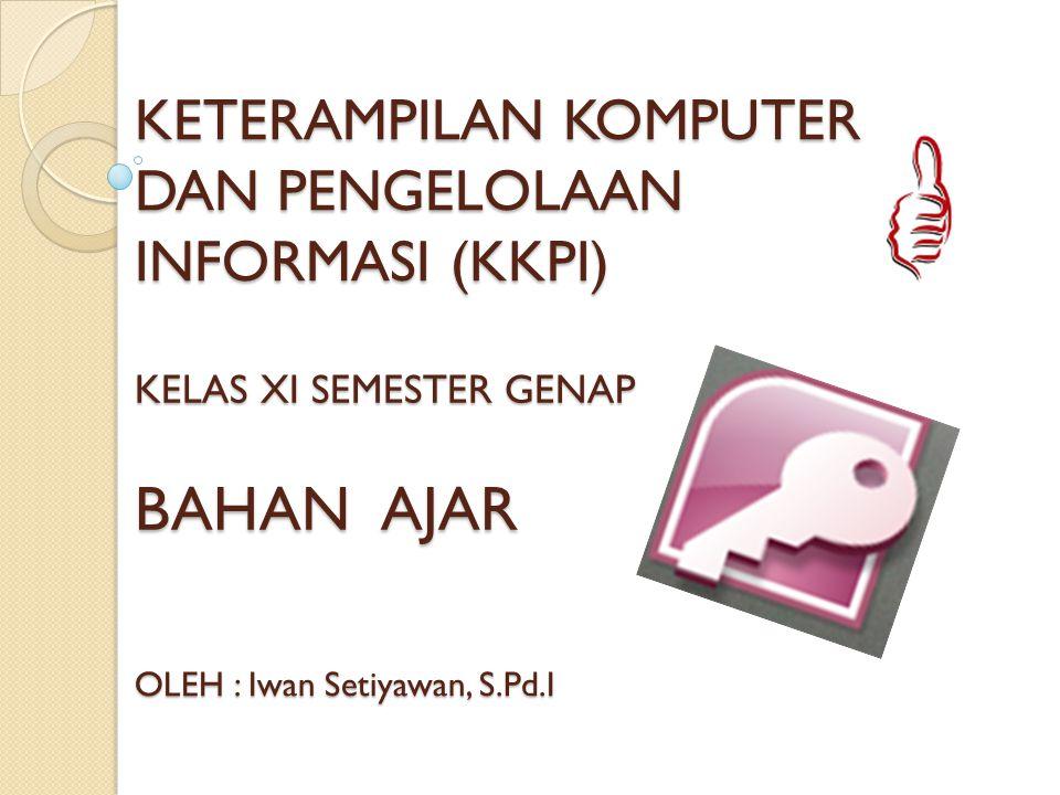 KETERAMPILAN KOMPUTER DAN PENGELOLAAN INFORMASI (KKPI) BAHAN AJAR KELAS XI SEMESTER GENAP OLEH : Iwan Setiyawan, S.Pd.I