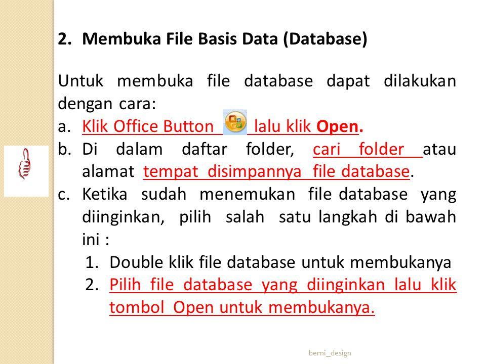 2.Membuka File Basis Data (Database) Untuk membuka file database dapat dilakukan dengan cara: a.Klik Office Button lalu klik Open. b.Di dalam daftar f