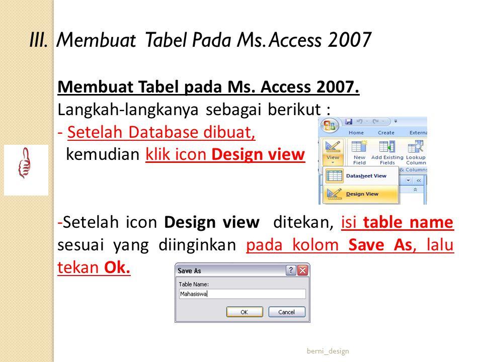 Membuat Tabel pada Ms. Access 2007. Langkah-langkanya sebagai berikut : - Setelah Database dibuat, kemudian klik icon Design view -Setelah icon Design