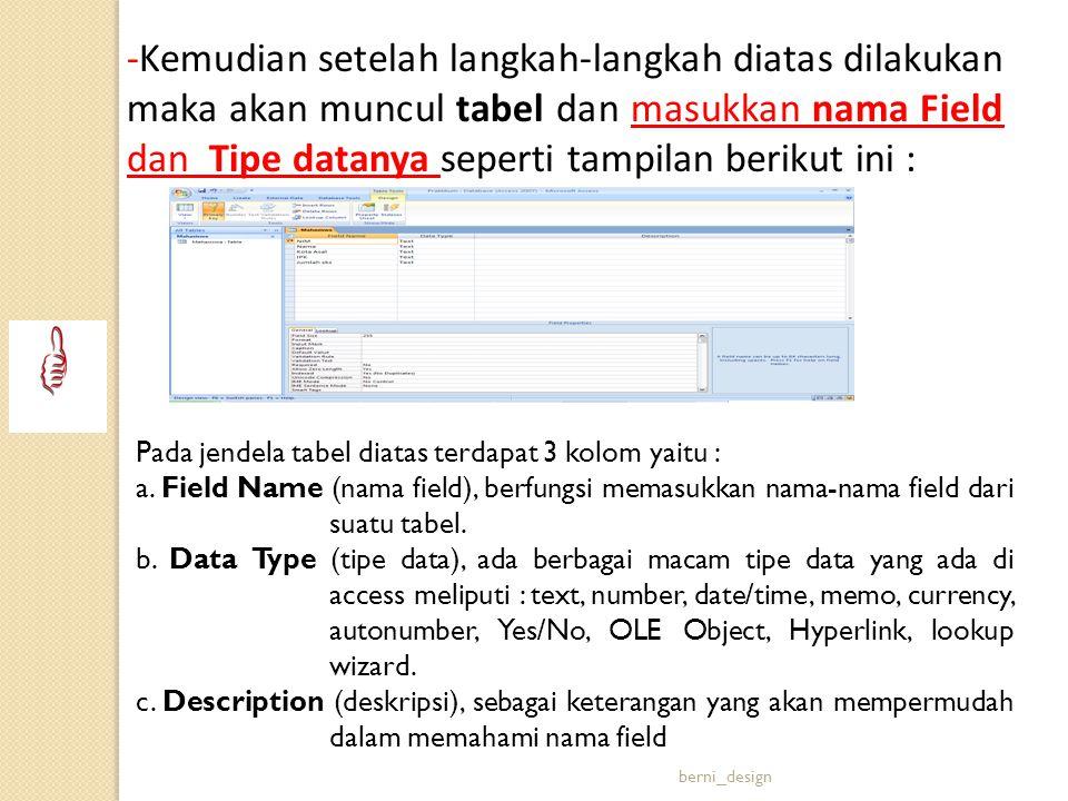 -Kemudian setelah langkah-langkah diatas dilakukan maka akan muncul tabel dan masukkan nama Field dan Tipe datanya seperti tampilan berikut ini : Pada