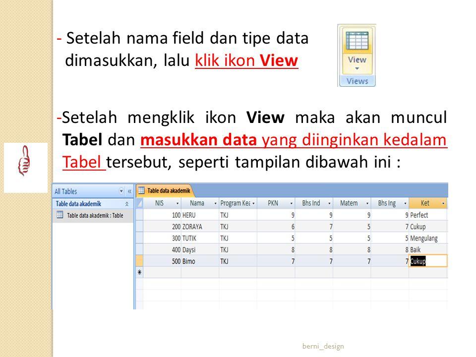 - Setelah nama field dan tipe data dimasukkan, lalu klik ikon View -Setelah mengklik ikon View maka akan muncul Tabel dan masukkan data yang diinginka