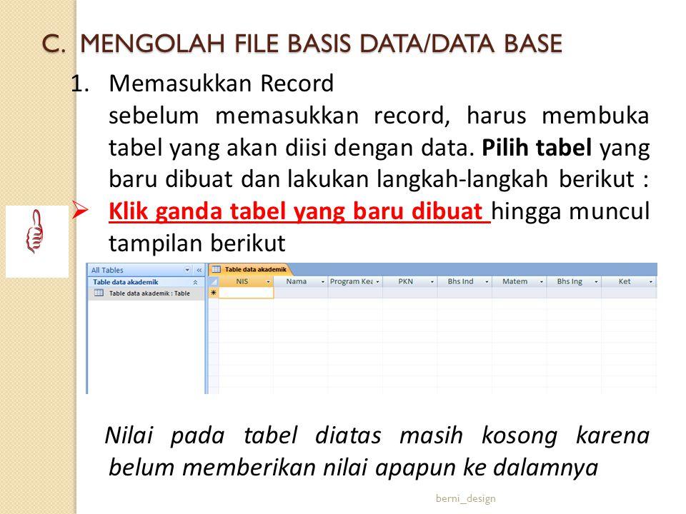 1.Memasukkan Record sebelum memasukkan record, harus membuka tabel yang akan diisi dengan data. Pilih tabel yang baru dibuat dan lakukan langkah-langk