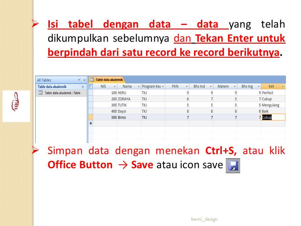  Isi tabel dengan data – data yang telah dikumpulkan sebelumnya dan Tekan Enter untuk berpindah dari satu record ke record berikutnya.  Simpan data