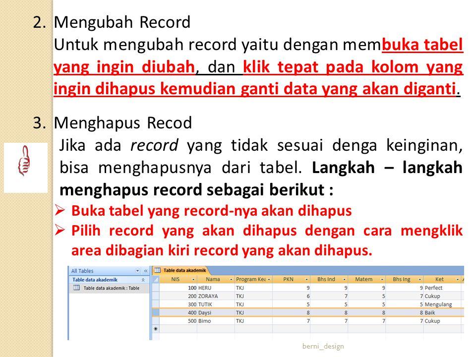 2.Mengubah Record Untuk mengubah record yaitu dengan membuka tabel yang ingin diubah, dan klik tepat pada kolom yang ingin dihapus kemudian ganti data