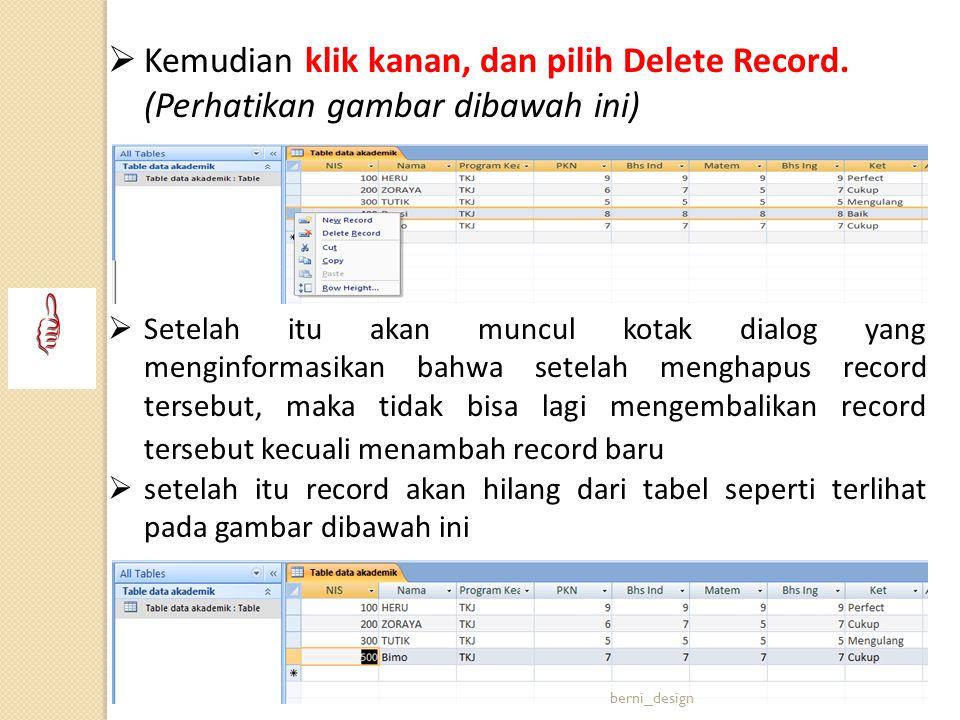  Kemudian klik kanan, dan pilih Delete Record. (Perhatikan gambar dibawah ini)  Setelah itu akan muncul kotak dialog yang menginformasikan bahwa set