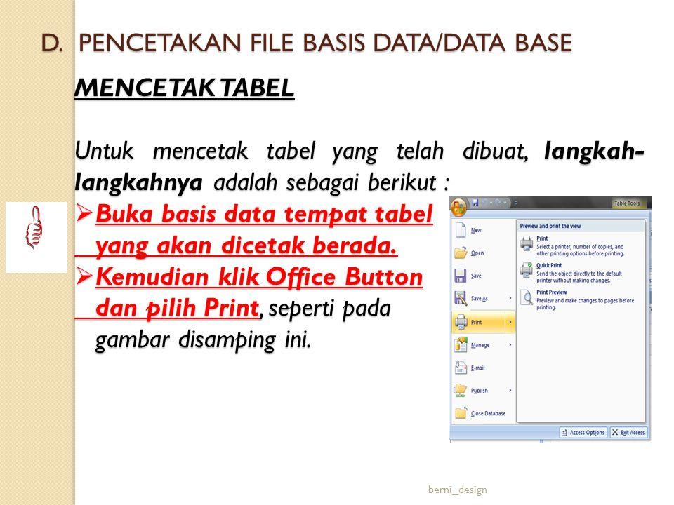 D.PENCETAKAN FILE BASIS DATA/DATA BASE MENCETAK TABEL Untuk mencetak tabel yang telah dibuat, langkah- langkahnya adalah sebagai berikut :  Buka basi