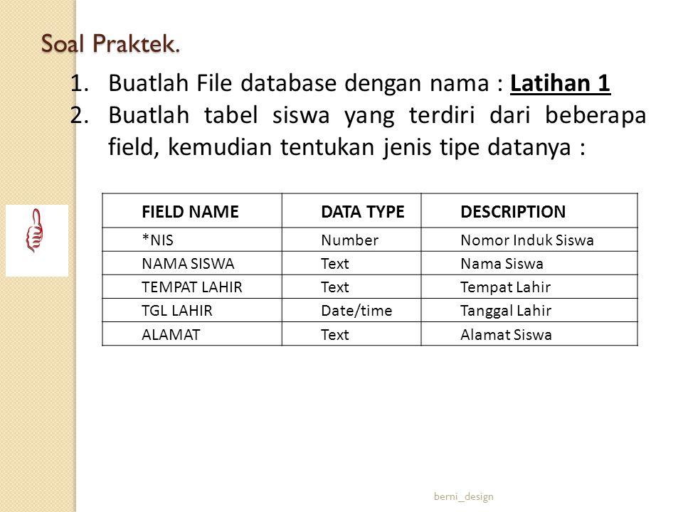 1.Buatlah File database dengan nama : Latihan 1 2.Buatlah tabel siswa yang terdiri dari beberapa field, kemudian tentukan jenis tipe datanya : Soal Pr