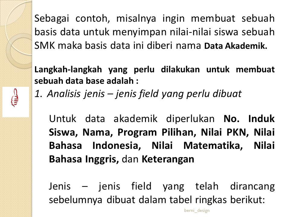 Sebagai contoh, misalnya ingin membuat sebuah basis data untuk menyimpan nilai-nilai siswa sebuah SMK maka basis data ini diberi nama Data Akademik. L