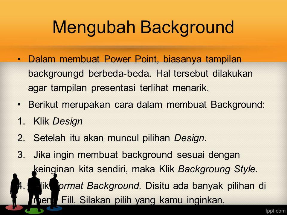 Mengubah Background •Dalam membuat Power Point, biasanya tampilan backgroungd berbeda-beda. Hal tersebut dilakukan agar tampilan presentasi terlihat m