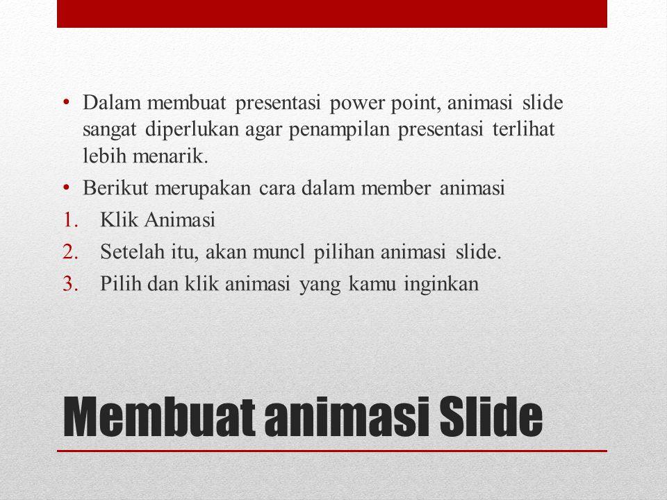 Membuat animasi Slide • Dalam membuat presentasi power point, animasi slide sangat diperlukan agar penampilan presentasi terlihat lebih menarik. • Ber