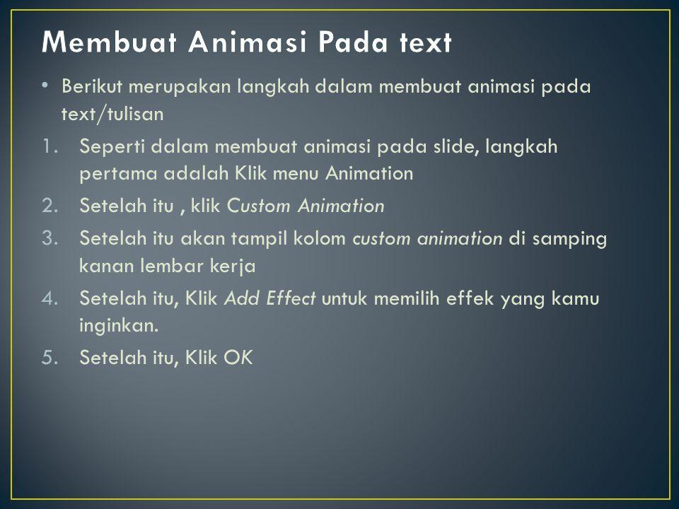 • Berikut merupakan langkah dalam membuat animasi pada text/tulisan 1.Seperti dalam membuat animasi pada slide, langkah pertama adalah Klik menu Anima