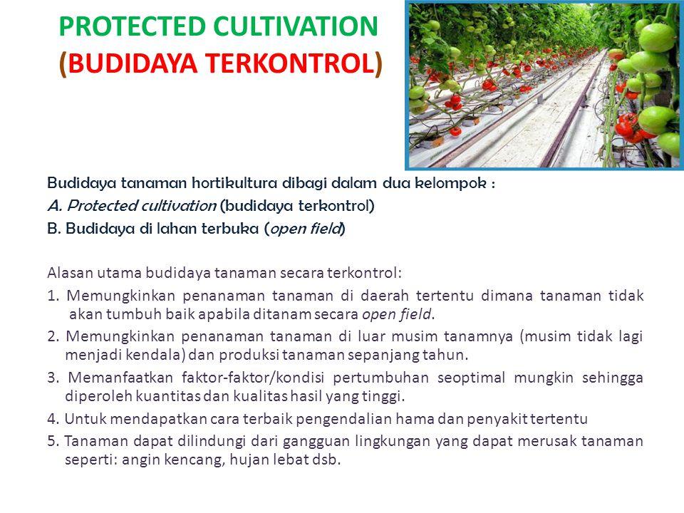 Asal usul dan perkembangan budidaya terkontrol • Penggunaan bahan-bahan untuk melindungi tanaman hortikultura dari keadaan iklim yang dapat merusak tanaman telah berlangsung sejak dulu kala.