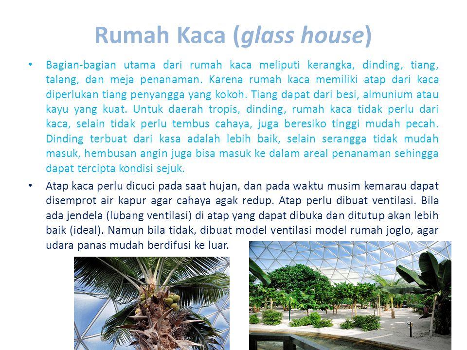 Rumah Kaca (glass house) • Bagian-bagian utama dari rumah kaca meliputi kerangka, dinding, tiang, talang, dan meja penanaman.