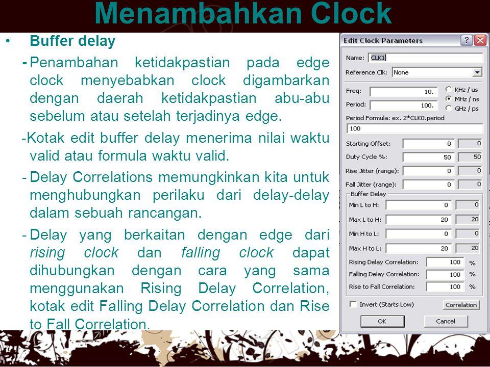 Menambahkan Clock •Buffer delay -Penambahan ketidakpastian pada edge clock menyebabkan clock digambarkan dengan daerah ketidakpastian abu-abu sebelum