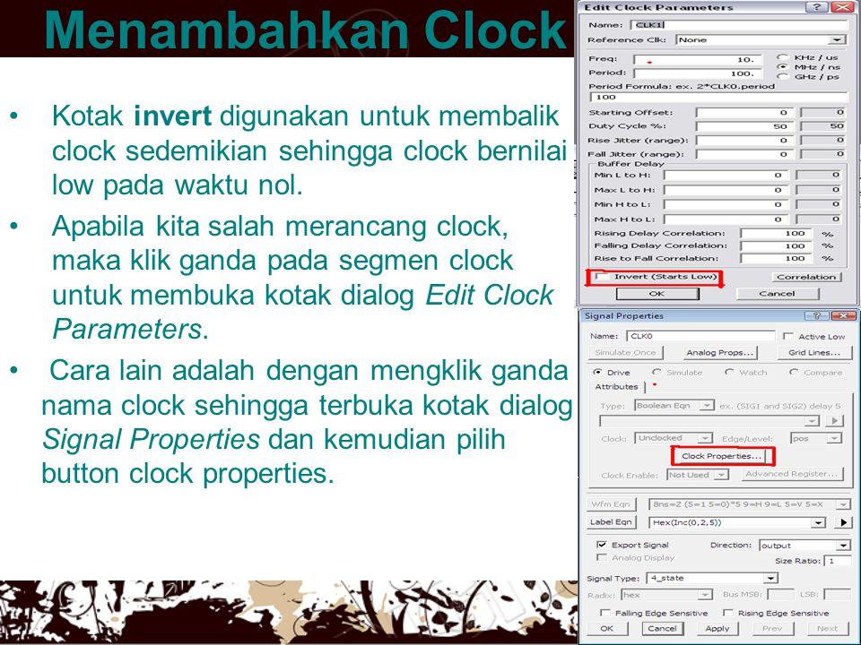 Menambahkan Clock •Kotak invert digunakan untuk membalik clock sedemikian sehingga clock bernilai low pada waktu nol. •Apabila kita salah merancang cl