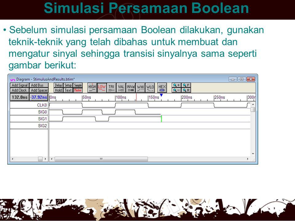 Simulasi Persamaan Boolean • Sebelum simulasi persamaan Boolean dilakukan, gunakan teknik-teknik yang telah dibahas untuk membuat dan mengatur sinyal