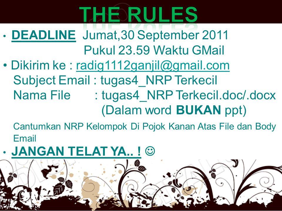 • DEADLINE Jumat,30 September 2011 Pukul 23.59 Waktu GMail • Dikirim ke : radig1112ganjil@gmail.comradig1112ganjil@gmail.com Subject Email : tugas4_NR