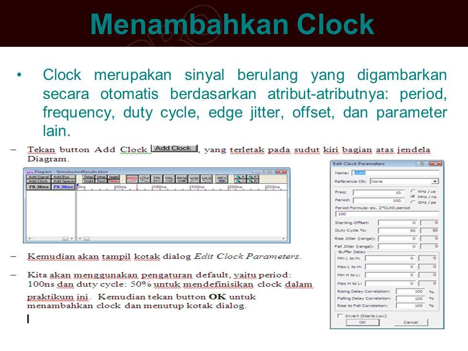 Menambahkan Clock •Clock merupakan sinyal berulang yang digambarkan secara otomatis berdasarkan atribut-atributnya: period, frequency, duty cycle, edg