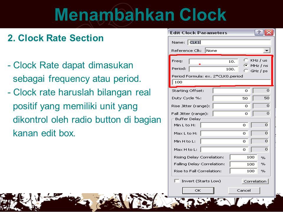 Menambahkan Clock 2. Clock Rate Section - Clock Rate dapat dimasukan sebagai frequency atau period. - Clock rate haruslah bilangan real positif yang m