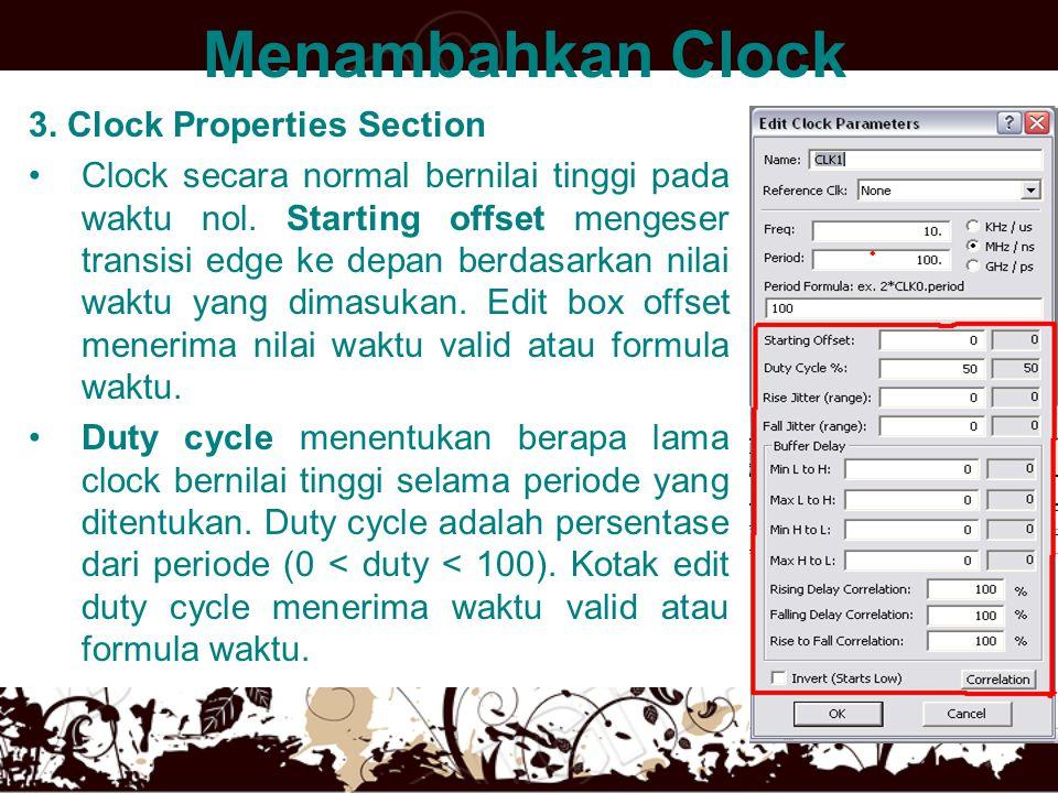 Menambahkan Clock 3. Clock Properties Section •Clock secara normal bernilai tinggi pada waktu nol. Starting offset mengeser transisi edge ke depan ber