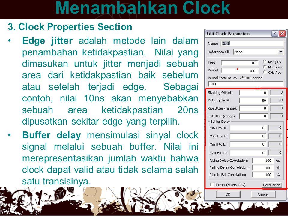 Menambahkan Clock •Buffer delay -Penambahan ketidakpastian pada edge clock menyebabkan clock digambarkan dengan daerah ketidakpastian abu-abu sebelum atau setelah terjadinya edge.