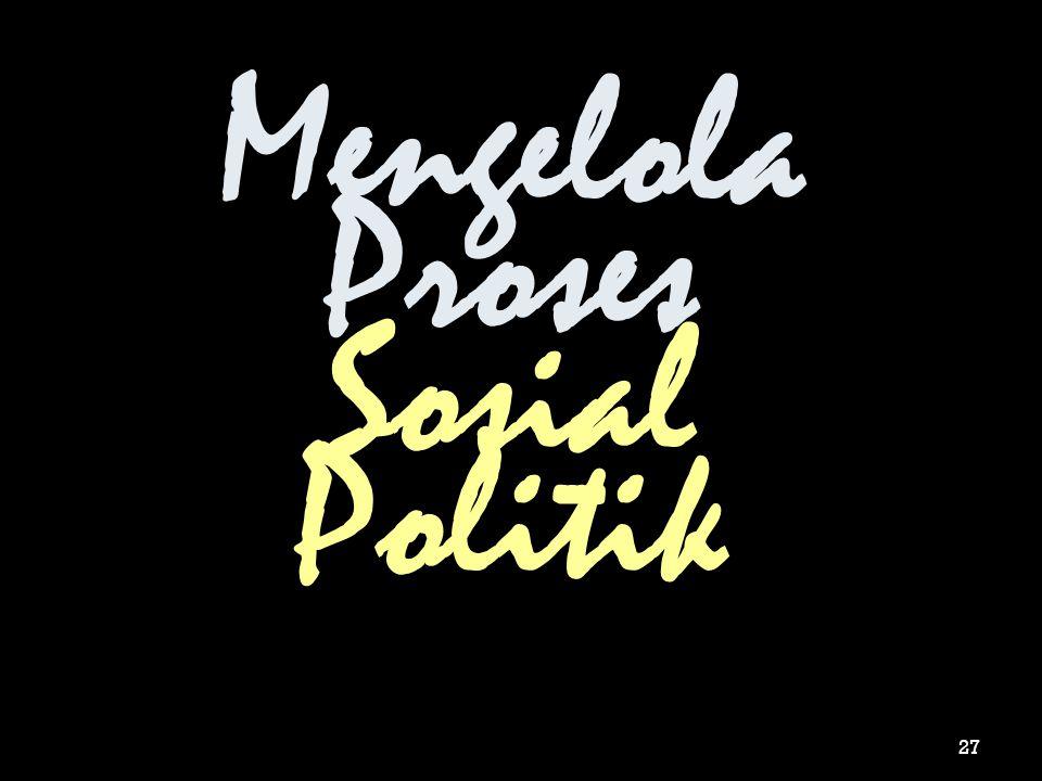 Mengelola Proses Sosial Politik 27