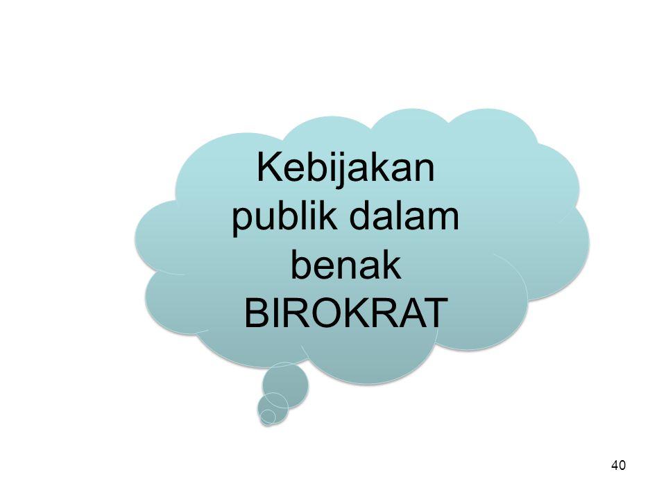 Kebijakan publik dalam benak BIROKRAT 40