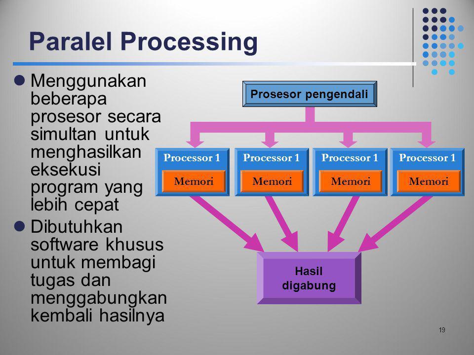 Paralel Processing  Menggunakan beberapa prosesor secara simultan untuk menghasilkan eksekusi program yang lebih cepat  Dibutuhkan software khusus u