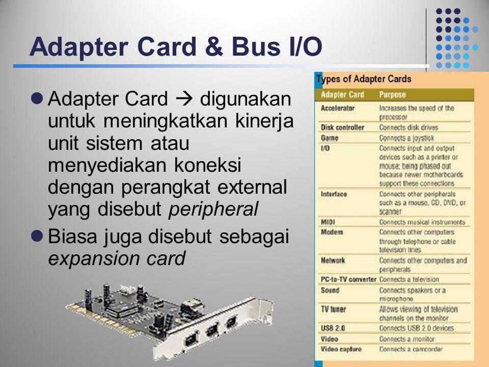 Adapter Card & Bus I/O  Adapter Card  digunakan untuk meningkatkan kinerja unit sistem atau menyediakan koneksi dengan perangkat external yang diseb