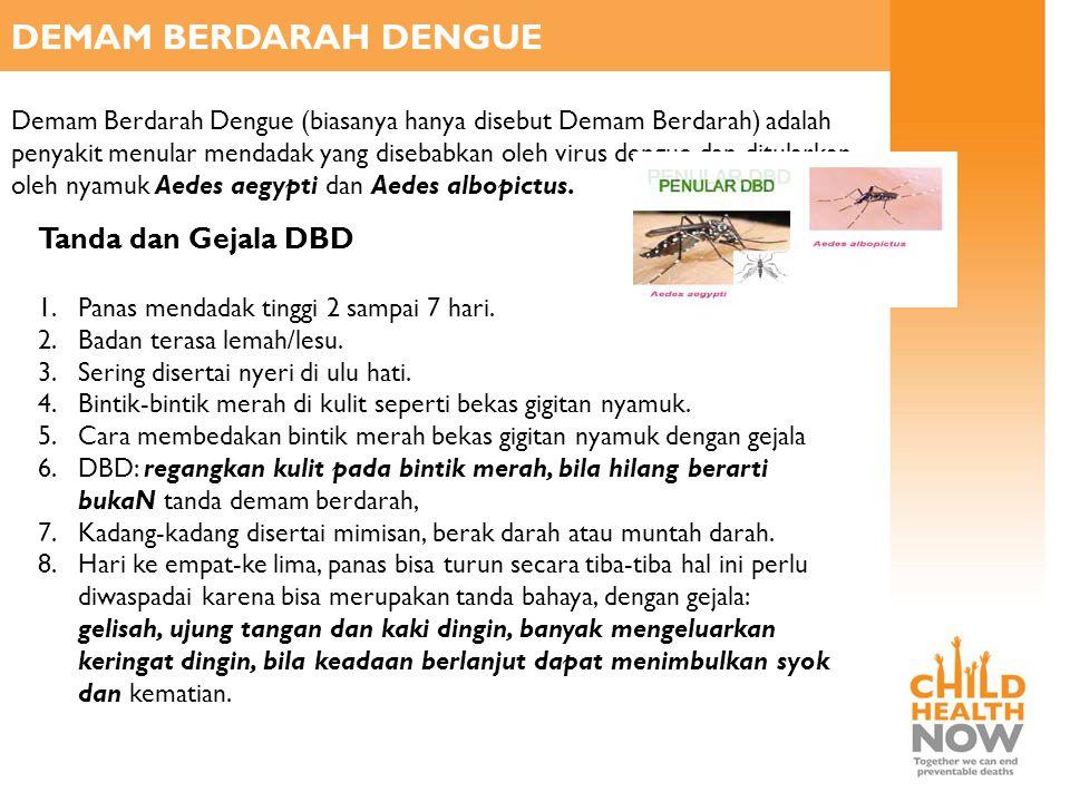 DEMAM BERDARAH DENGUE Demam Berdarah Dengue (biasanya hanya disebut Demam Berdarah) adalah penyakit menular mendadak yang disebabkan oleh virus dengue