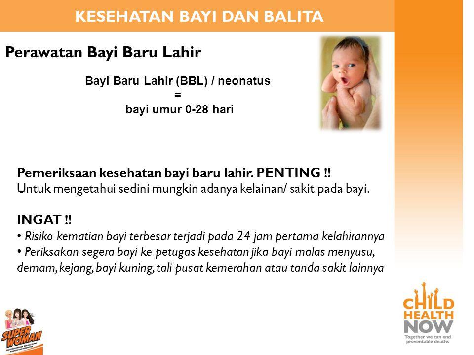 KESEHATAN BAYI DAN BALITA Perawatan Bayi Baru Lahir Bayi Baru Lahir (BBL) / neonatus = bayi umur 0-28 hari Pemeriksaan kesehatan bayi baru lahir. PENT