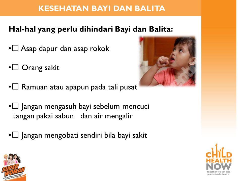 KESEHATAN BAYI DAN BALITA Hal-hal yang perlu dihindari Bayi dan Balita: • ™ Asap dapur dan asap rokok • ™ Orang sakit • ™ Ramuan atau apapun pada tali