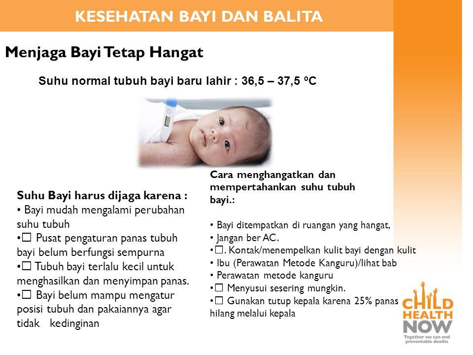 KESEHATAN BAYI DAN BALITA Menjaga Bayi Tetap Hangat Suhu normal tubuh bayi baru lahir : 36,5 – 37,5 ºC Suhu Bayi harus dijaga karena : • Bayi mudah me