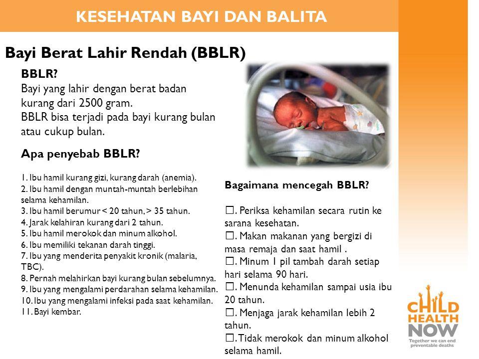 KESEHATAN BAYI DAN BALITA Bayi Berat Lahir Rendah (BBLR) BBLR? Bayi yang lahir dengan berat badan kurang dari 2500 gram. BBLR bisa terjadi pada bayi k
