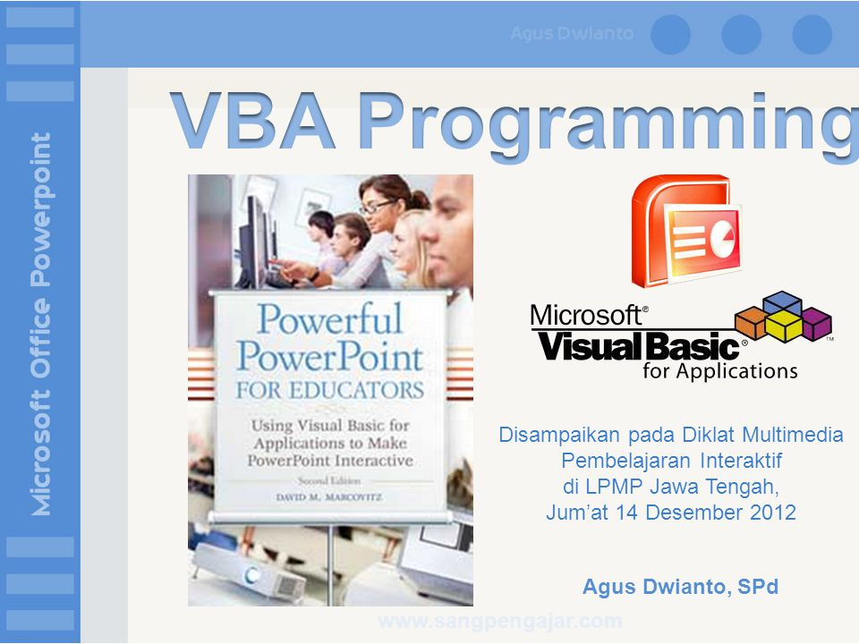 Agus Dwianto, SPd Disampaikan pada Diklat Multimedia Pembelajaran Interaktif di LPMP Jawa Tengah, Jum'at 14 Desember 2012 www.sangpengajar.com