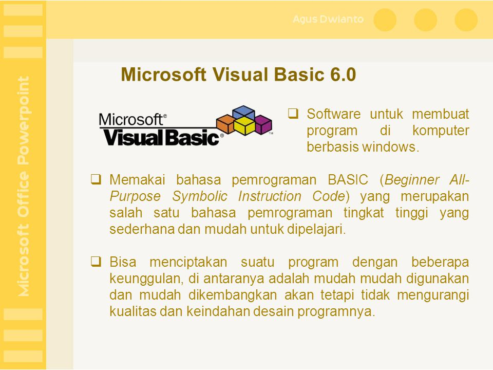  Software untuk membuat program di komputer berbasis windows.  Memakai bahasa pemrograman BASIC (Beginner All- Purpose Symbolic Instruction Code) ya