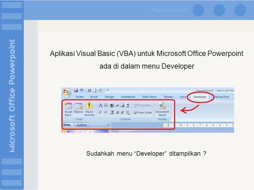 Aplikasi Visual Basic (VBA) untuk Microsoft Office Powerpoint ada di dalam menu Developer Sudahkah menu Developer ditampilkan