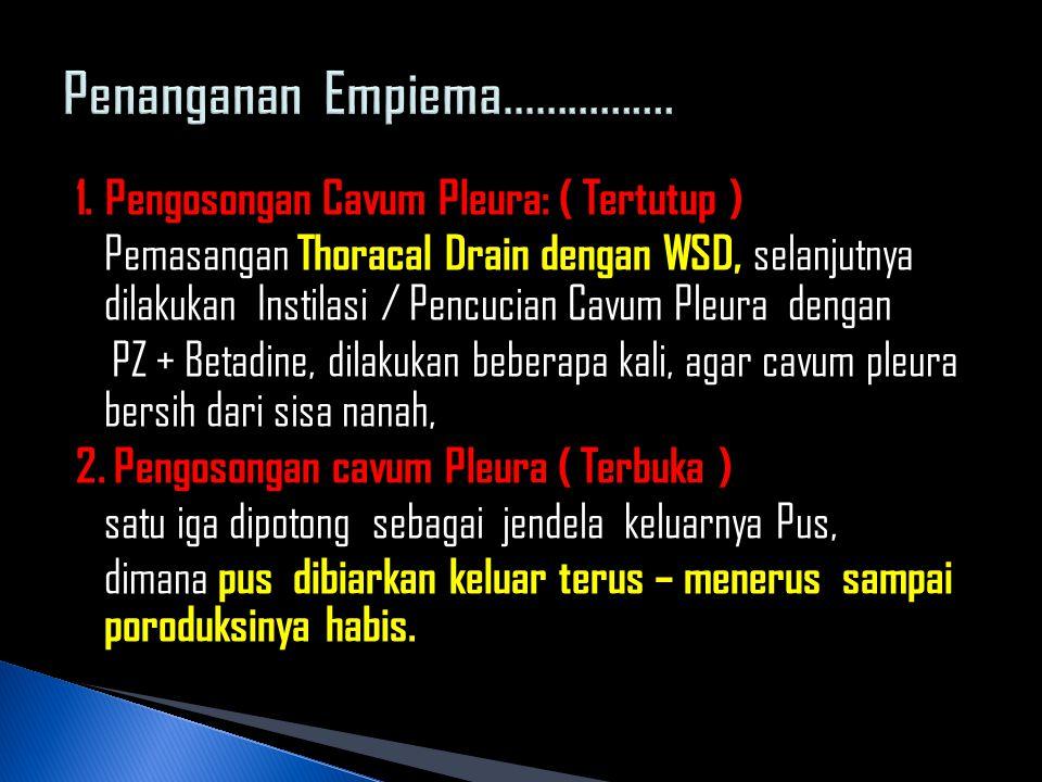 1. Pengosongan Cavum Pleura: ( Tertutup ) Pemasangan Thoracal Drain dengan WSD, selanjutnya dilakukan Instilasi / Pencucian Cavum Pleura dengan PZ + B
